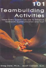 101 Team Building Activities:  Ideas Every Coach Can Use To Enhance Teamwork, Communication and Trust